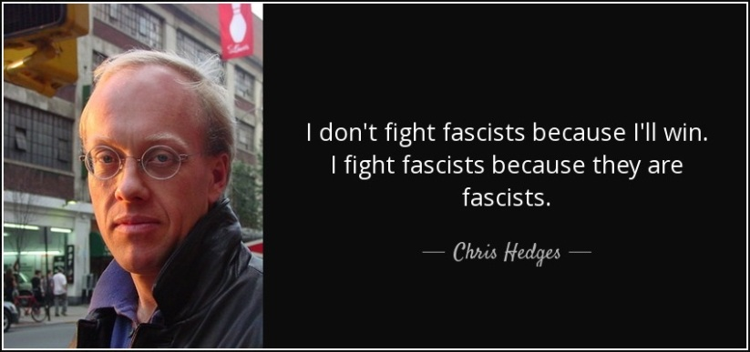 quote-i-don-t-fight-fascists-because-i-ll-win-i-fight-fascists-because-they-are-fascists-chris-hedges-70-92-04
